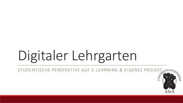 Digitaler Lehrgarten STUDENTISCHE PERSPEKTIVE AUF E-LEARNING & EIGENES PROJEKT