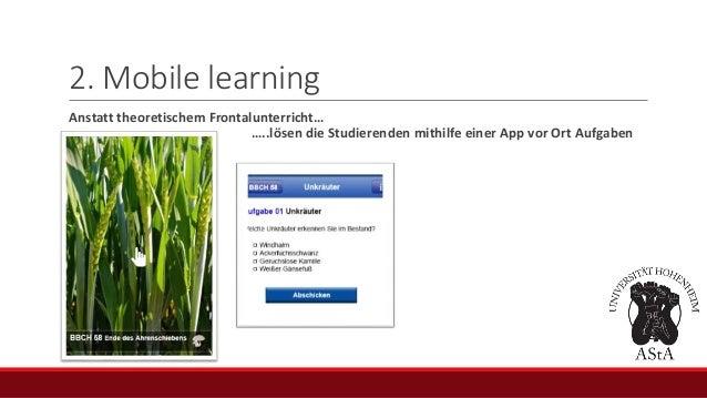2. Mobile learning Anstatt theoretischem Frontalunterricht… …..lösen die Studierenden mithilfe einer App vor Ort Aufgaben