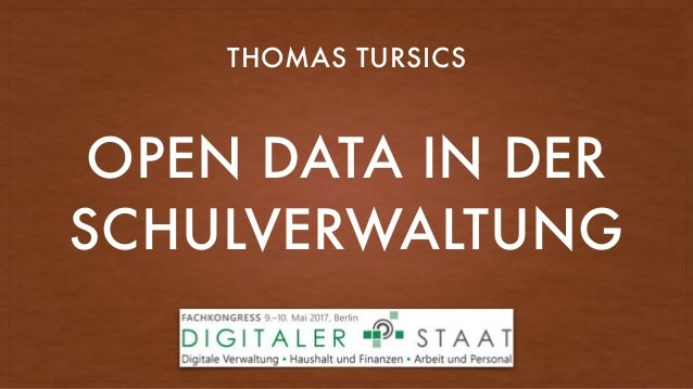 OPEN DATA IN DER SCHULVERWALTUNG THOMAS TURSICS