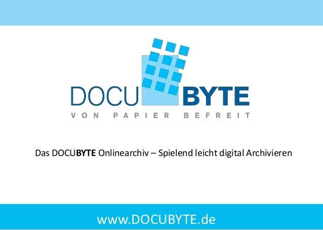 Das DOCUBYTE Onlinearchiv – Spielend leicht digital Archivieren  www.DOCUBYTE.de