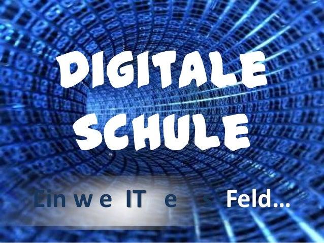 Digitale Schule Ein w e IT e s Feld…