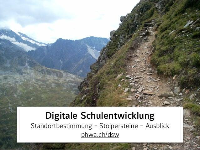Digitale Schulentwicklung Standortbestimmung - Stolpersteine - Ausblick phwa.ch/dsw Bild: jugendundmedien.ch