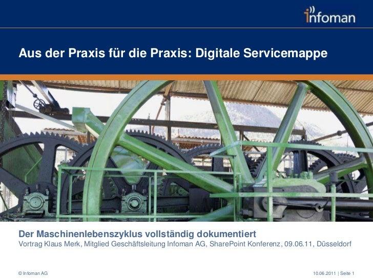 Aus der Praxis für die Praxis: Digitale Servicemappe<br />Der Maschinenlebenszyklus vollständig dokumentiertVortrag Klaus ...