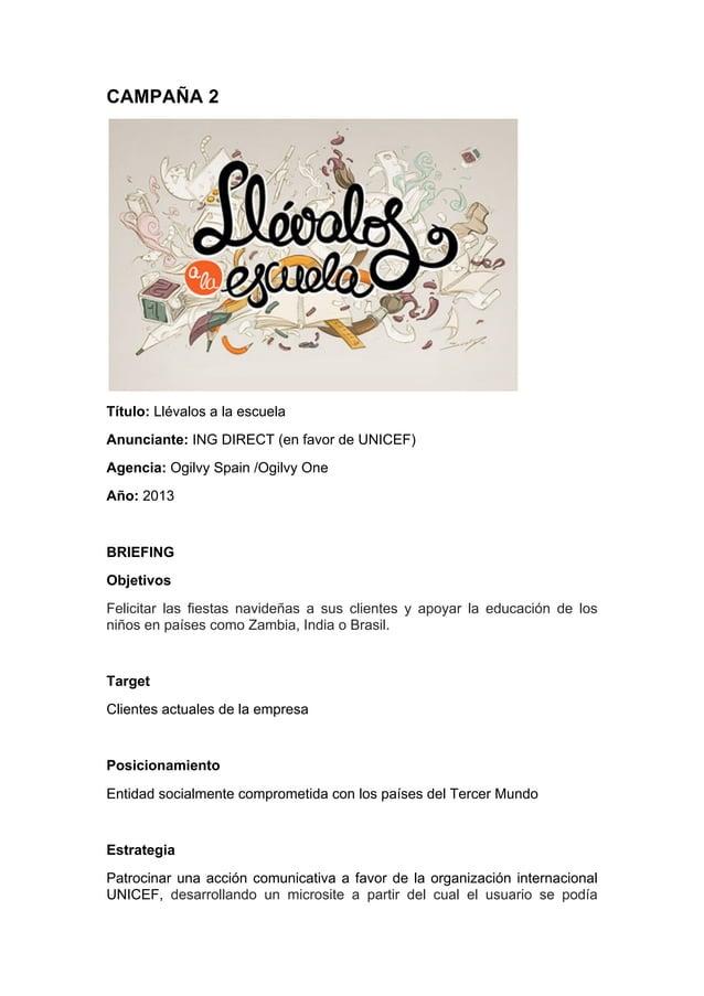 CAMPAÑA 2 Título: Llévalos a la escuela Anunciante: ING DIRECT (en favor de UNICEF) Agencia: Ogilvy Spain /Ogilvy One Año:...