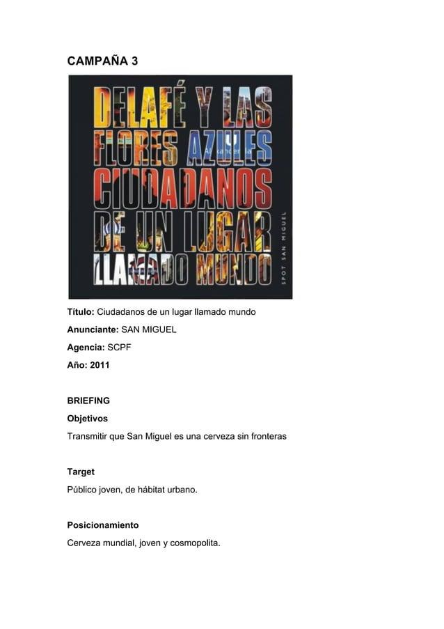 CAMPAÑA 3 Título: Ciudadanos de un lugar llamado mundo Anunciante: SAN MIGUEL Agencia: SCPF Año: 2011 BRIEFING Objetivos T...