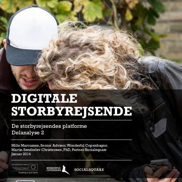 DIGITALE STORBYREJSENDE De storbyrejsendes platforme Delanalyse 2 Mille Marcussen, Senior Advisor, Wonderful Copenhagen Ma...