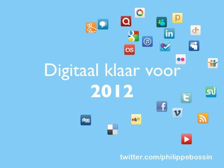 Digitaal klaar voor      2012          twitter.com/philippebossin