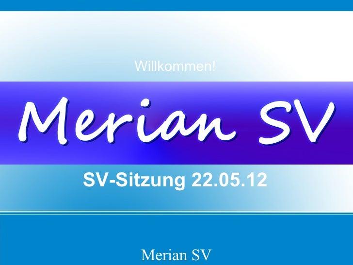 Willkommen!SV-Sitzung 22.05.12      Merian SV