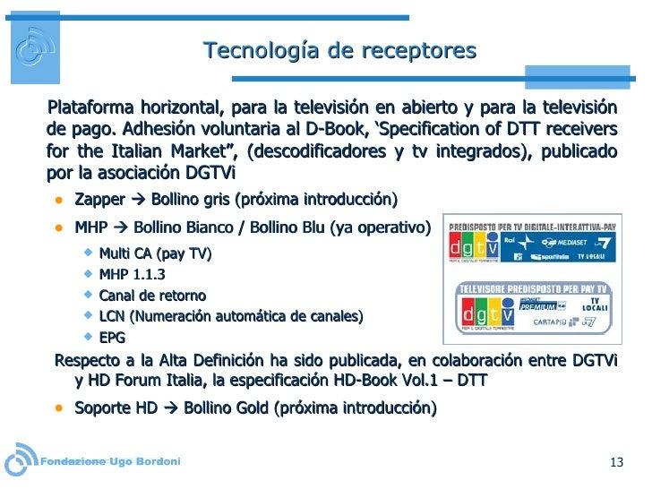 Tecnología de receptores <ul><li>Plataforma horizontal, para la televisión en abierto y para la televisión de pago. Adhesi...