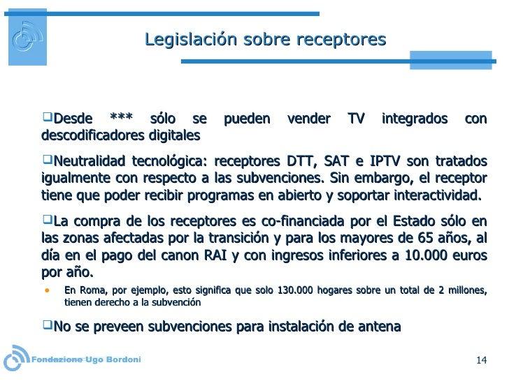 Legislación sobre receptores <ul><li>Desde ***  sólo se pueden vender TV integrados con descodificadores digitales </li></...