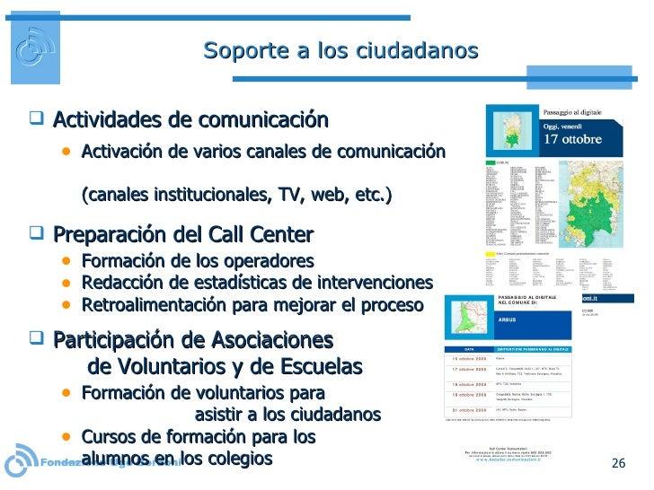 Soporte a los ciudadanos <ul><li>Actividades de comunicación </li></ul><ul><ul><li>Activación de varios canales de comunic...