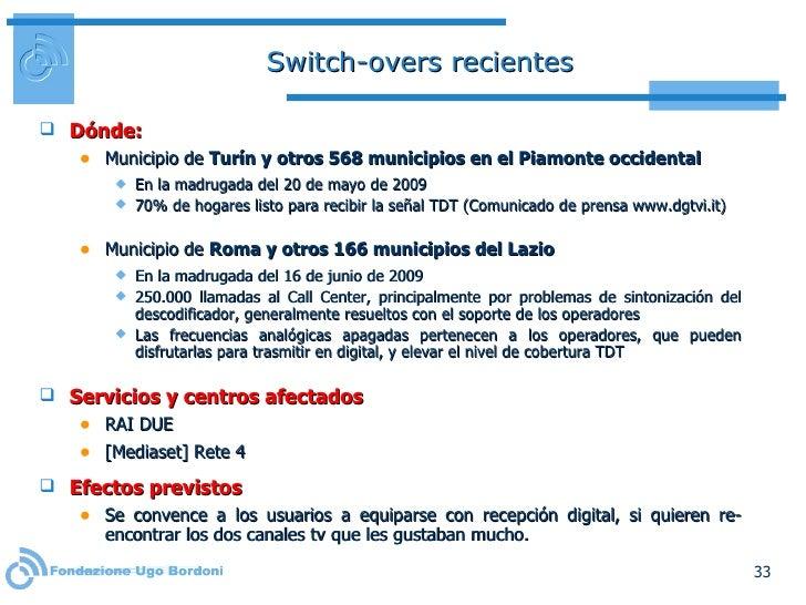 Switch-overs recientes <ul><li>Dónde: </li></ul><ul><ul><li>Municipio de  Turín y otros 568 municipios en el Piamonte occi...