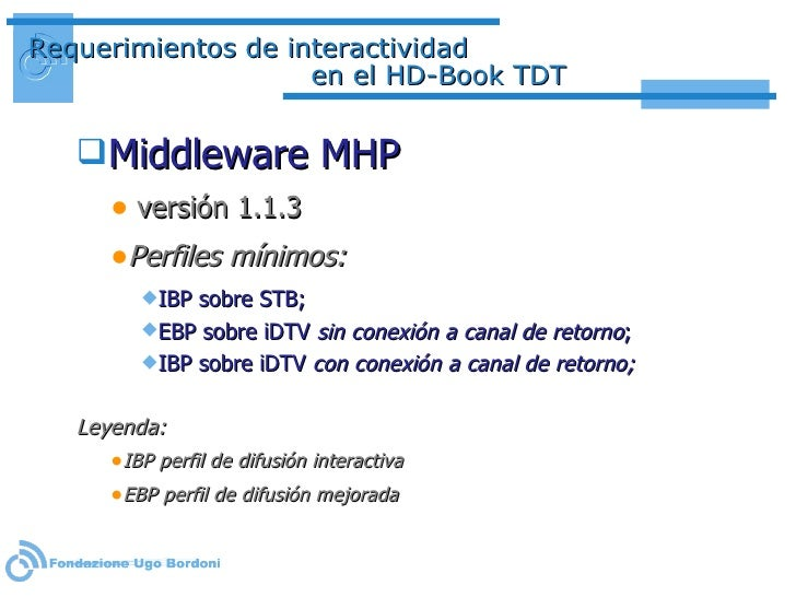 Requerimientos de interactividad  en el HD-Book TDT <ul><li>Middleware MHP </li></ul><ul><ul><li>versión 1.1.3   </li></ul...