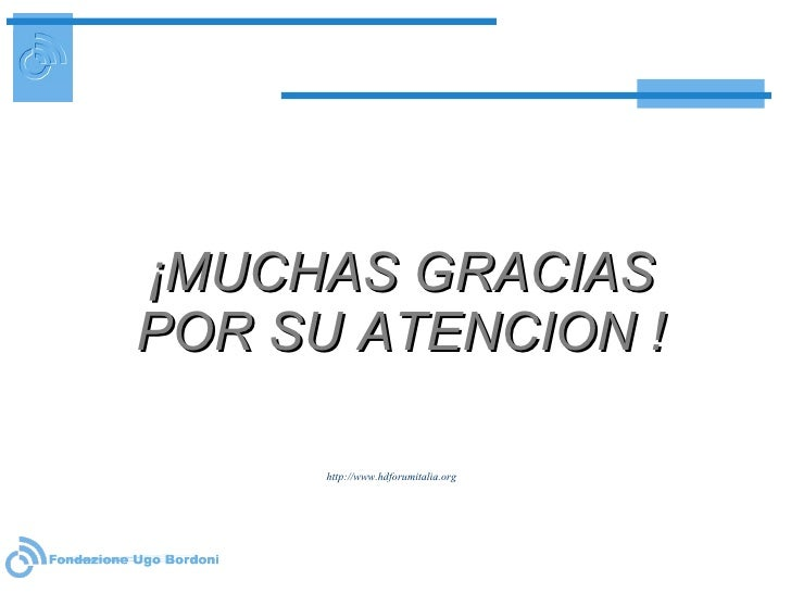 ¡ MUCHAS GRACIAS POR SU ATENCION ! http://www.hdforumitalia.org
