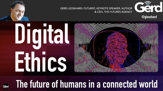 GERD LEONHARD:  FUTURIST,  KEYNOTE SPEAKER,  AUTHOR & CEO,  THE FUTURES AGENCY      The future of humans in a connected wo...
