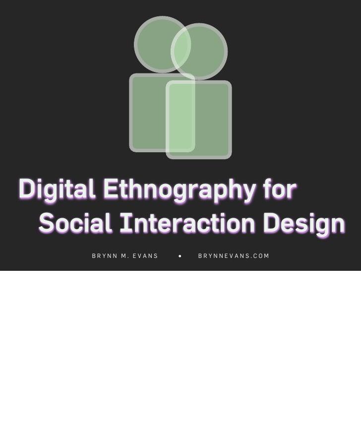 Digital Ethnography for  Social Interaction Design      BRYNN M. EVANS   ●   BRYNNEVANS.COM