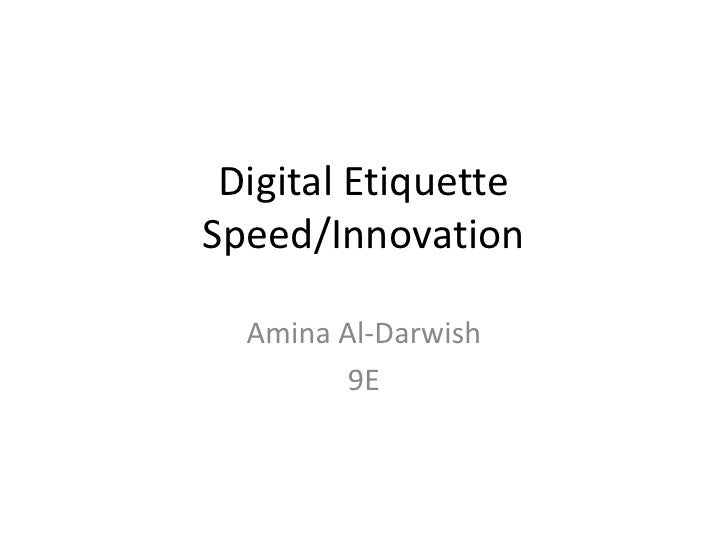 Digital EtiquetteSpeed/Innovation<br />Amina Al-Darwish<br />9E<br />
