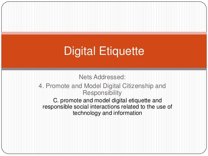 Nets Addressed:<br />4. Promote and Model Digital Citizenship and Responsibility <br />C. promote and model digital etique...
