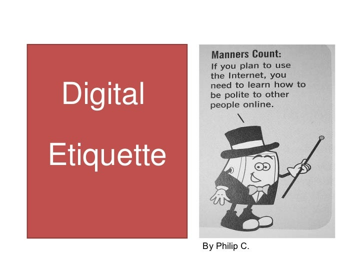 Digital  Etiquette By Philip C.