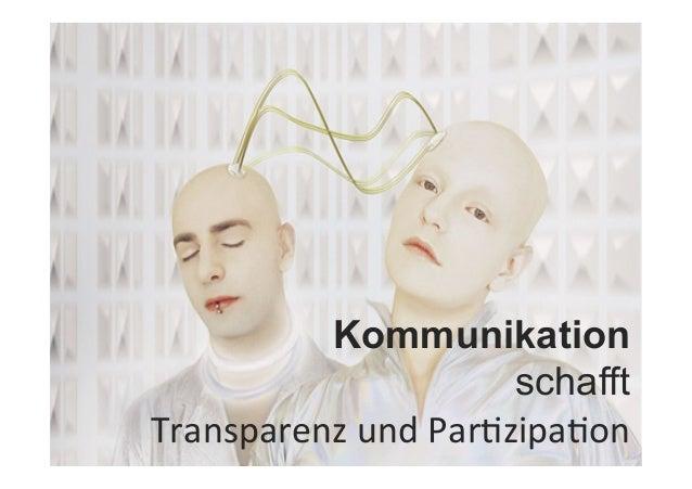 Kommunikation schafft Transparenz  und  ParJzipaJon