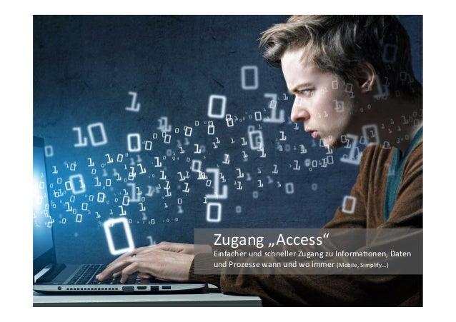 """Zugang  """"Access""""   Einfacher  und  schneller  Zugang  zu  InformaJonen,  Daten   und  Prozesse  wann..."""