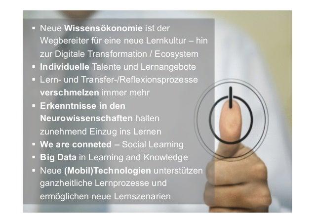 § Neue Wissensökonomie ist der Wegbereiter für eine neue Lernkultur – hin zur Digitale Transformation / Ecosystem § In...