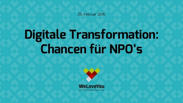 Digitale Transformation: Chancen für NPO's 25. Februar 2016