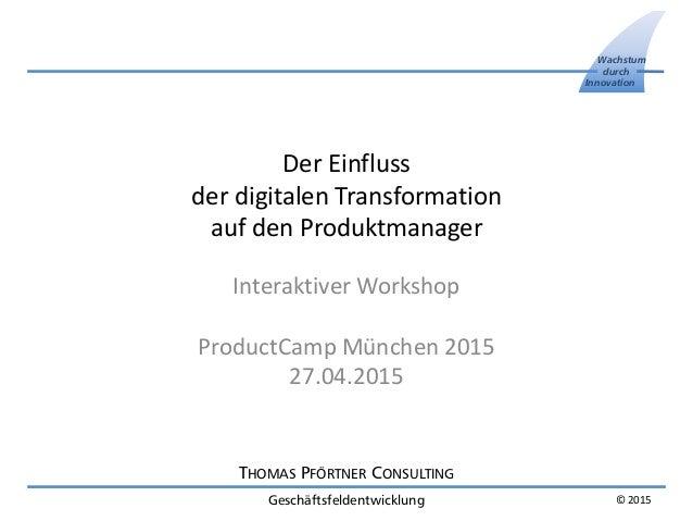 THOMAS PFÖRTNER CONSULTING Geschäftsfeldentwicklung Wachstum durch Innovation © 2015 Der Einfluss der digitalen Transforma...
