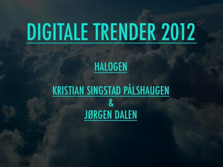 DIGITALE TRENDER 2012              HALOGEN  DIGITALE TRENDER 2012   KRISTIAN SINGSTAD PÅLSHAUGEN                 &        ...