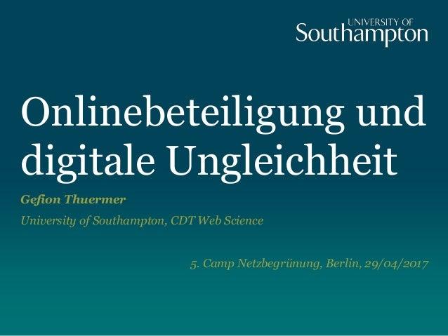 Onlinebeteiligung und digitale Ungleichheit Gefion Thuermer University of Southampton, CDT Web Science 5. Camp Netzbegrünu...