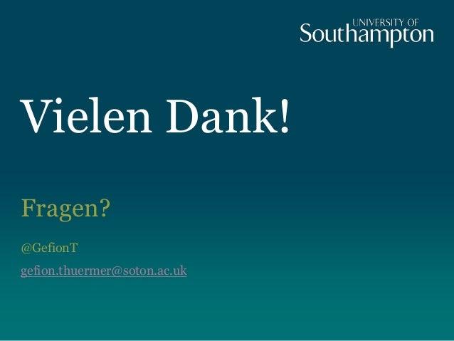 Vielen Dank! Fragen? @GefionT gefion.thuermer@soton.ac.uk