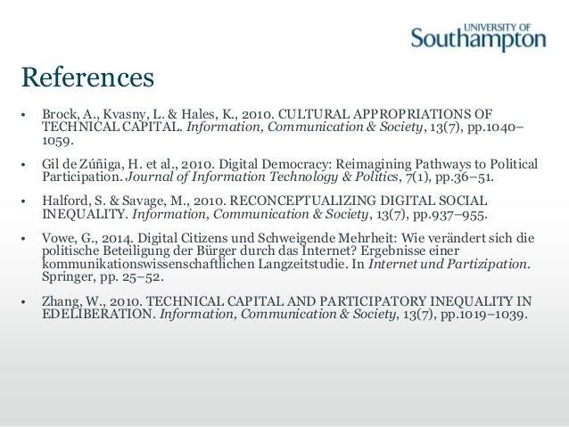 References • Brock, A., Kvasny, L. & Hales, K., 2010. CULTURAL APPROPRIATIONS OF TECHNICAL CAPITAL. Information, Communica...