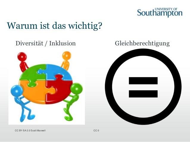 Warum ist das wichtig? Diversität / Inklusion Gleichberechtigung CC BY-SA 2.0 Scott Maxwell CC 0