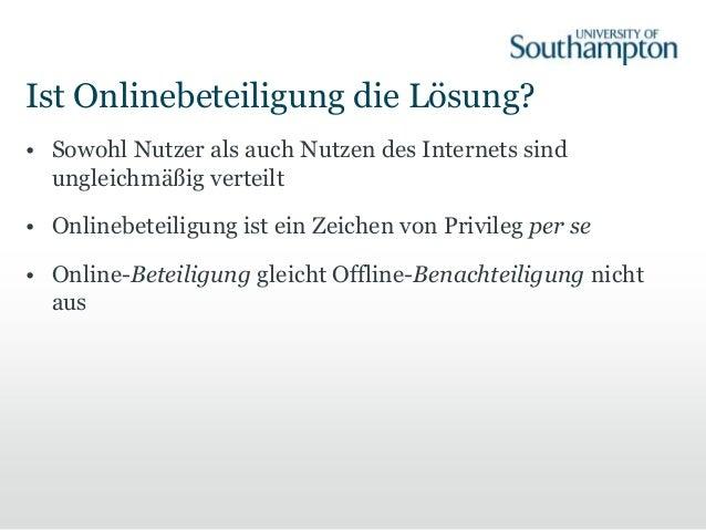 Ist Onlinebeteiligung die Lösung? • Sowohl Nutzer als auch Nutzen des Internets sind ungleichmäßig verteilt • Onlinebeteil...