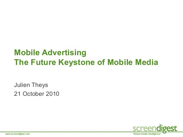 Julien Theys 21 October 2010 Mobile Advertising The Future Keystone of Mobile Media