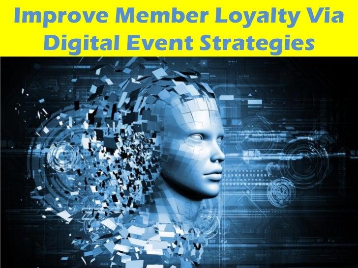 Improve Member Loyalty Via  Digital Event Strategies