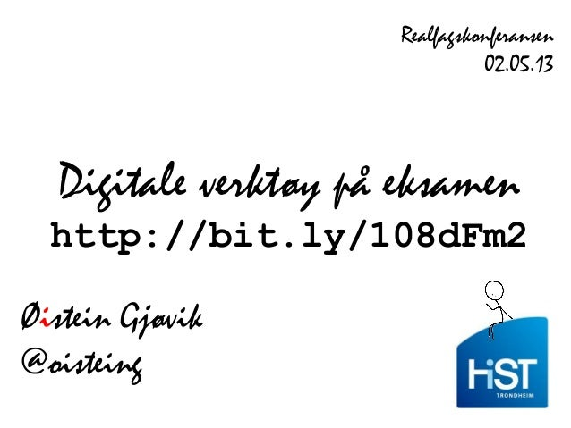 Digitale verktøy på eksamenhttp://bit.ly/108dFm2Øistein Gjøvik@oisteingRealfagskonferansen02.05.13