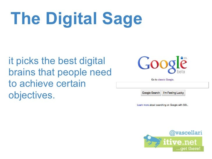 The Digital Sageit picks the best digitalbrains that people needto achieve certainobjectives.