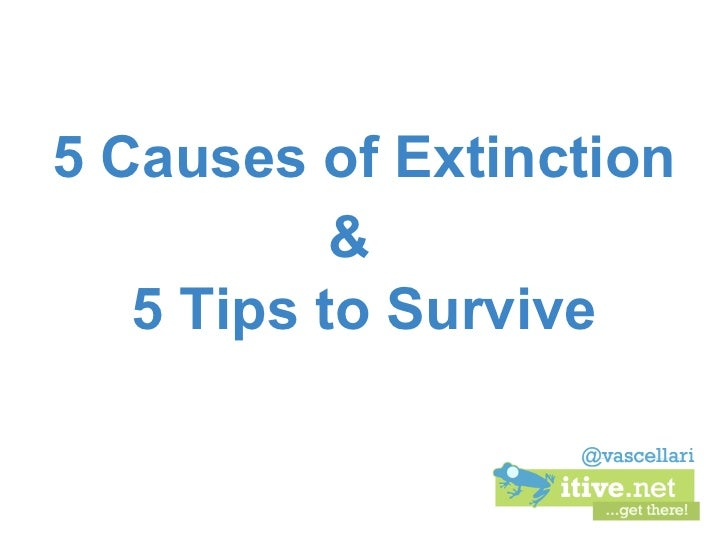5 Causes of Extinction           &   5 Tips to Survive