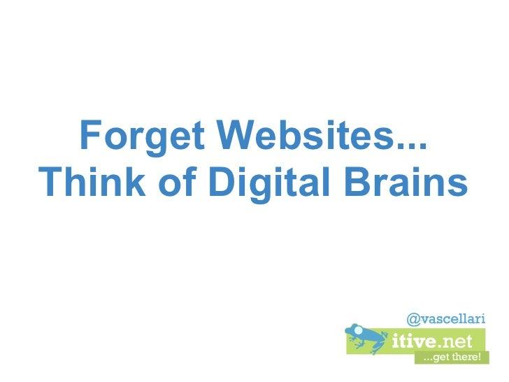 Forget Websites...Think of Digital Brains