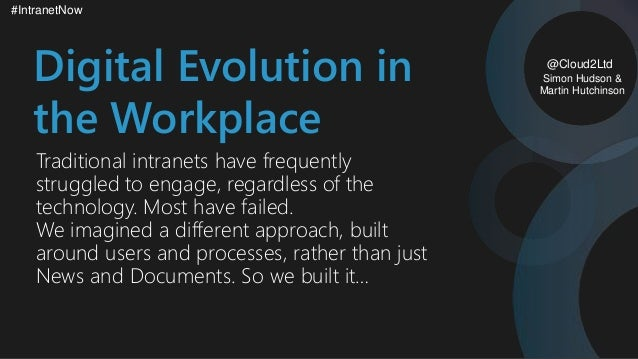 #IntranetNow @Cloud2Ltd Digital Evolution in the Workplace Traditional intranets have frequently struggled to engage, rega...