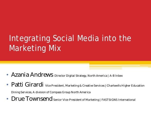Integrating Social Media into the Marketing Mix • Azania Andrews Director Digital Strategy, North America | A-B Inbev • Pa...