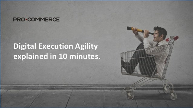 Digital Execution Agility  explained in 10 minutes.