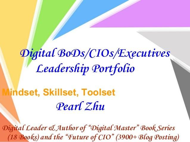 """Digital BoDs/CIOs/Executives Leadership Portfolio Mindset, Skillset, Toolset Pearl Zhu Digital Leader & Author of """"Digital..."""