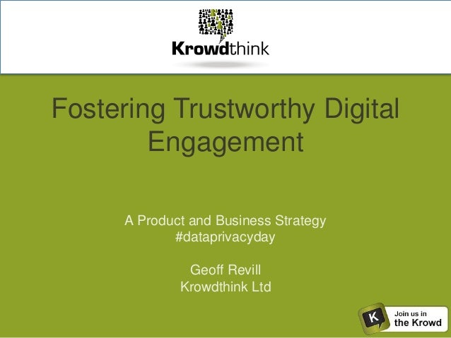 Fostering Trustworthy Digital Engagement A Product and Business Strategy #dataprivacyday Geoff Revill Krowdthink Ltd