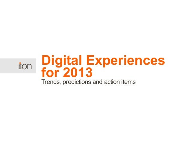 Digital Experiences for 2013 Trends, predictions and action items
