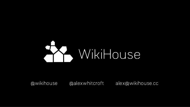 @wikihouse @alexwhitcroft alex@wikihouse.cc