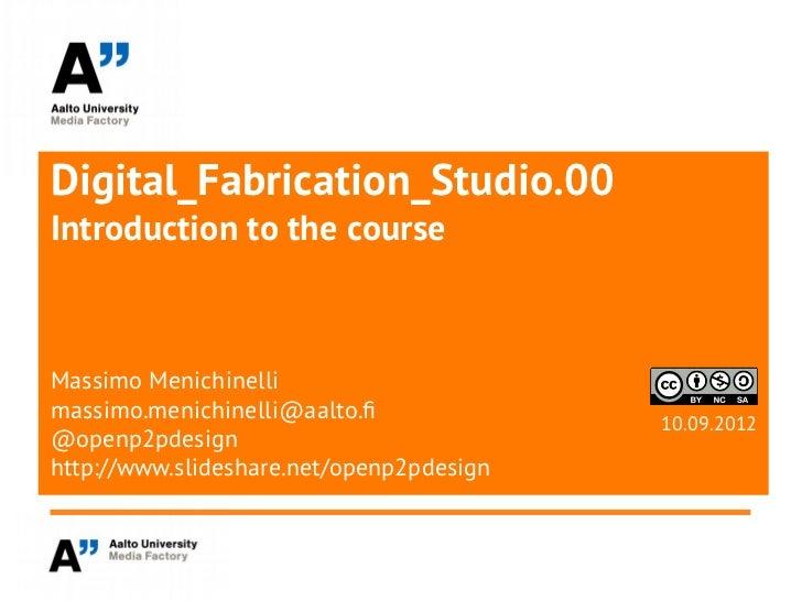 Digital_Fabrication_Studio.00Introduction to the courseMassimo Menichinellimassimo.menichinelli@aalto.f                   ...