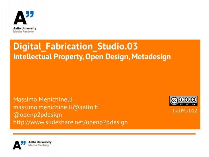 Digital_Fabrication_Studio.03Intellectual Property, Open Design, MetadesignMassimo Menichinellimassimo.menichinelli@aalto....