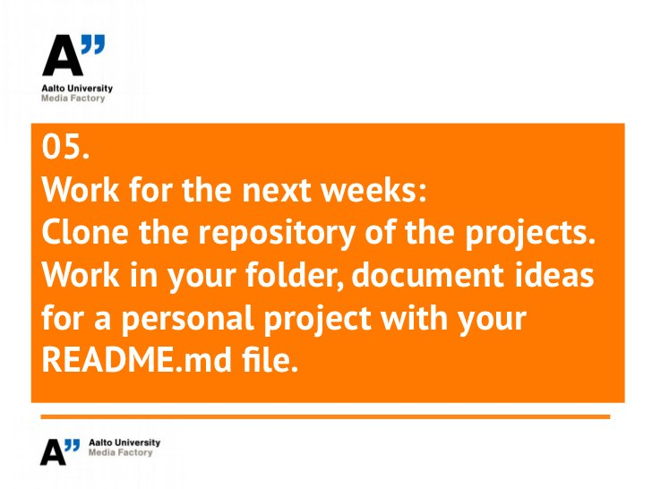 05.Work for the next weeks:Clone the repository of the projects.Work in your folder, document ideasfor a personal project ...